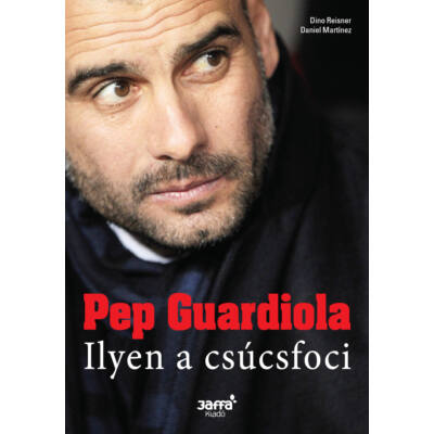 Pep Guardiola - Ilyen a csúcsfoci