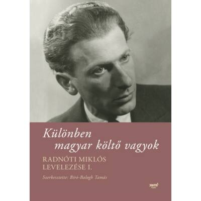 Különben magyar költő vagyok - Radnóti Miklós levelezése I.