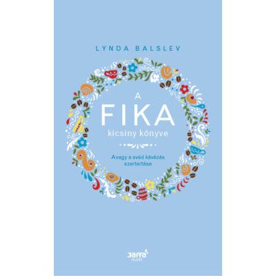 A Fika kicsiny könyve - Avagy a svéd kávézás szertartása