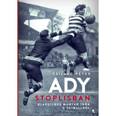 Ady stoplisban - Klasszikus magyar írók a futballról