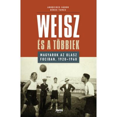 Weisz és a többiek - Magyarok az olasz fociban, 1920-1960 - ekönyv