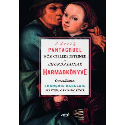 A derék Pantagruel hősi cselekedeteinek és mondásainak  harmadkönyve - e-könyv