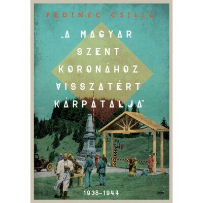 A Magyar Szent Koronához visszatért Kárpátalja -ekönyv